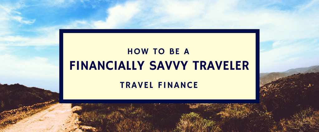 A how-to guide to becoming a financially savvy traveler: how to be a financially savvy traveler and wiser with your money.