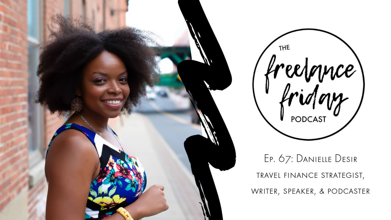 Danielle Desir interview on the Freelance Friday Podcast with Latasha James